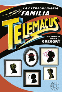 La extraordinaria familia telemacus - Daryl Gregory