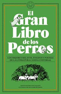 Gran Libro De Los Perros, El - Los Mejores Relatos, Ensayos Y Poemas De La Literatura Canina Universal - Jorge De Cascante (ed. ) / Alexandre Reverdin (il. )