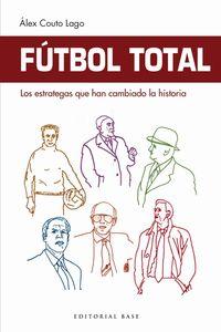 Futbol Total - Los Estrategas Que Han Cambiado La Historia - Alex Couto Lago