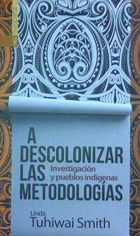A Descolonizar Las Metodologias - Investigacion Y Pueblos Indigenas - Linda Tuhiwai Smith