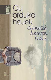 Gu Orduko Hauek - Garazi Arrula Ruiz