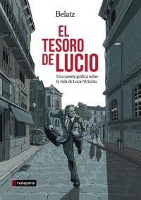 """Tesoro De Lucio, El - Una Novela Grafica Sobre La Vida De Lucio Urtubia - Mikel """"belatz"""" Santos"""