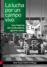 LUCHA POR UN CAMPO VIVO, LA - UNA HISTORIA DEL SINDICALISMO AGRARIO VASCO