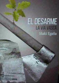 Desarme, El - La Via Vasca - Iñaki Egaña Sevilla