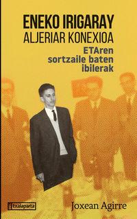 ENEKO IRIGARAY, ALJERIAR KONEXIOA - ETAREN SORTZAILE BATEN IBILERAK