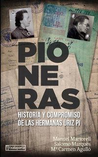 Pioneras - Historia Y Compromiso De Las Hermanas Uriz Pi - Manuel Martorell / Salomo Marques / Mª Carmen Agullo