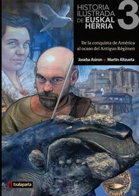 Historia Ilustrada De Euskal Herria 3 - De La Conquista De America Al Ocaso Del Antiguo Regimen - Joseba Asiron / Martin Altzueta (il. )