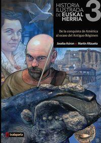 HISTORIA ILUSTRADA DE EUSKAL HERRIA 3 - DE LA CONQUISTA DE AMERICA AL OCASO DEL ANTIGUO REGIMEN