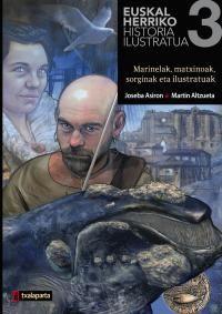 EUSKAL HERRIKO HISTORIA ILUSTRATUA 3 - MARINELAK, MATXINOAK, SORGINAK ETA ILUSTRATUAK