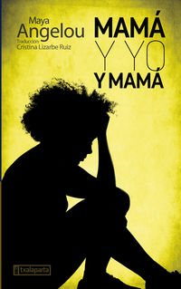 Mama Y Yo Y Mama - Maya Angelou