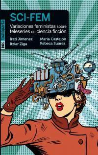 Sci-Fem - Variaciones Feministas Sobre Teleseries De Ciencia Ficcion - Irati Jimenez / [ET AL. ]