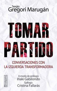 Tomar Partido - Conversaciones Con La Izquierda Transformadora - Sergio Gregori Marugan
