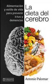 Dieta Del Cerebro, La - Alimentacion Y Estilo De Vida Para Prevenir Ictus Y Demencias - Antonio Palomar Garcia