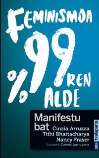 Feminismoa %99ren Alde - Manifestu Bat - Cinzia Arruzza / Tithi Bhattacharya / Nancy Fraser