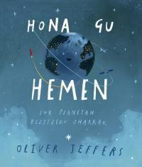 Hona Gu Hemen - Lur Planetan Bizitzeko Oharrak - Oliver Jeffers