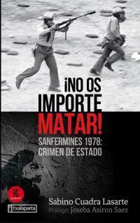 ¡no Os Importe Matar! - Sanfermines 1978: Crimen De Estado - Sabino Cuadra Lasarte