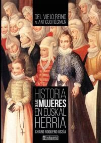 HISTORIA DE LAS MUJERES EN EUSKAL HERRIA II - DEL VIEJO REINO AL ANTIGUO REGIMEN (SIGLOS XVII- XVIII)