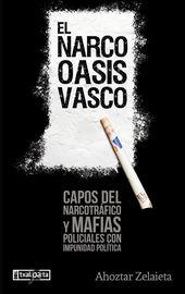 Narco Oasis Vasco, El - Capos Del Narcotrafico Y Mafias Policiales Con Impunidad Politica - Ahoztar Zelaieta Zamakona