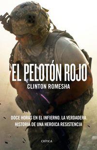Peloton Rojo, El - Doce Horas En El Infierno - La Verdadera Historia De Una Heroica Resistencia - Clinton Romesha