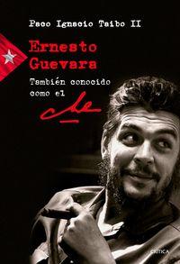 Ernesto Guevara - Tambien Conocido Como El Che - Paco Ignacio Taibo Ii