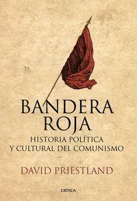 Bandera Roja - Historia Politica Y Cultural Del Comunismo - David Priestland