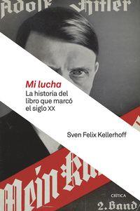 Mi Lucha - La Historia Del Libro Que Marco El Siglo Xx - Sven Felix Kellerhoff