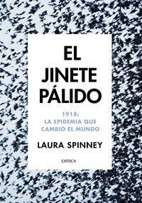 Jinete Palido, El - 1918: La Epidemia Que Cambio El Mundo - Laura Spinney