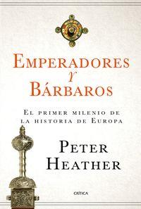 EMPERADORES Y BARBAROS - EL PRIMER MILENIO DE LA HISTORIA DE EUROPA