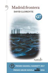 Madrid: Frontera (premio Dashiell Hammett 2017) (premio Novela Vlc Negra 2016) - David Llorente Oller