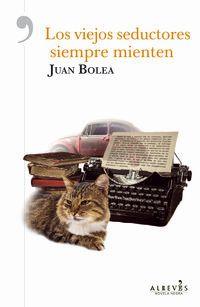 Los viejos seductores siempre mienten - Juan Bolea