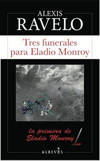 Tres Funerales Para Eladio Monroy - Alexis Ravelo