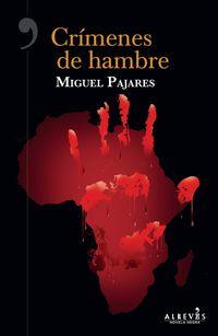 Crimenes De Hambre - Miguel Pajares Alonso