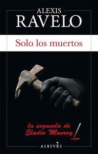 Solo Los Muertos - Alexis Ravelo