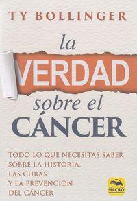 Verdad Sobre El Cancer, La - Todo Lo Que Necesitas Saber Sobre La Historia, Las Curas Y La Prevencion Del Cancer - Ty Bollinger