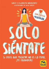 Solo Sientate - Si Crees Que Meditar No Es Lo Tuyo, ¡te Equivocas! - Sukey Novogratz / Elizabeth Novogratz