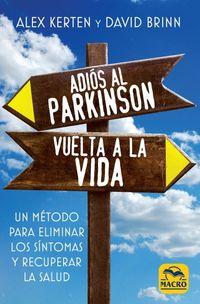 ADIOS AL PARKINSON, VUELTA A LA VIDA - UN METODO PARA ELIMINAR LOS SINTOMAS Y VOLVER A LA SALUD