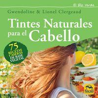 TINTES NATURALES PARA EL CABELLO - 75 RECETAS CASERAS DE BASE VEGETAL