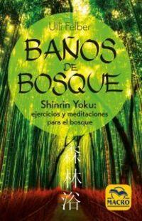 BAÑOS DE BOSQUE - SHINRIN-YOKU: EJERCICIOS Y MEDITACIONES PARA EL BOSQUE
