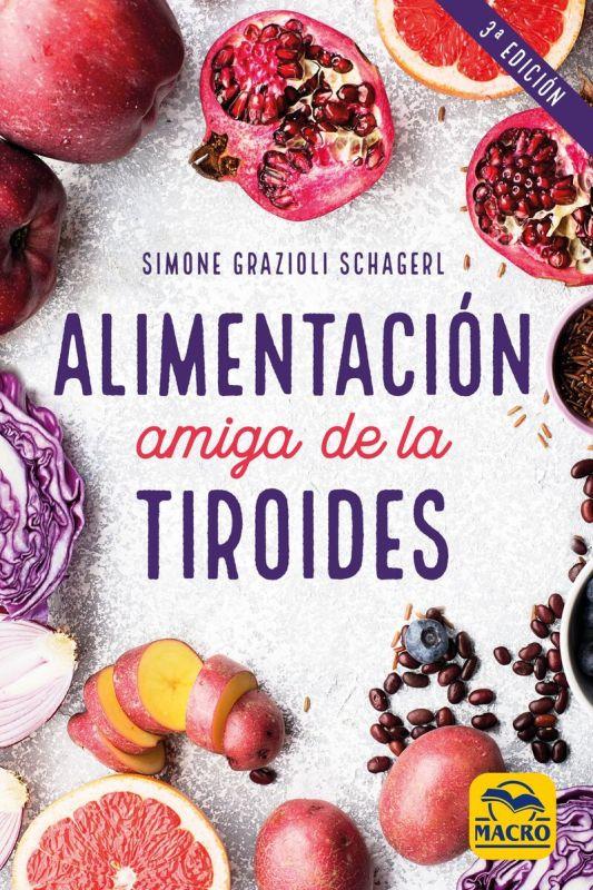 Alimentacion Amiga De La Tiroides - La Comida Para Curar El Hipotiroidismo, El Hipertiroidismo Y Otros Problemas - Simone Grazioli Schagerl