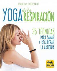 YOGA DE LA RESPIRACION - 35 TECNICAS PARA SANAR Y RECUPERAR LA ARMONIA