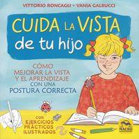 Cuida La Vista De Tu Hijo - Como Mejorar La Vista Y El Aprendizaje Con Un Postura Correcta - Vittorio Roncagli / Vania Galbucci