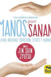 MANOS QUE SANAN - ALIVIAR ANSIEDAD, DEPRESION, ESTRES Y BURNOUT CON EL JIN SHIN JYUTSU