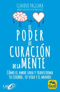 Poder De Curacion De La Mente, El - Como El Amor Sana Y Transforma Tu Cerebro, Tu Vida Y El Mundo - Claudio Pagliara