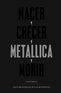 Nacer - Crecer - Metallica - Morir - Paul Brannigan / Ian Winwood