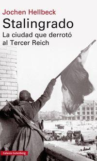 Stalingrado - La Ciudad Que Derroto Al Tercer Reich - Jochen Hellbeck