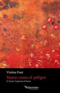 Suave Como El Peligro (iv Premio Valparaiso De Poesia) - Violeta Font