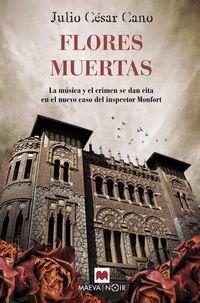 Flores Muertas - La Musica Y El Crimen Se Dan Cita En El Nuevo Caso Del Inspector Monfort - Julio Cesar Cano