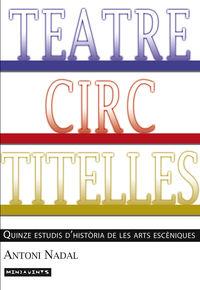 TEATRE, CIRC, TITELLES - QUINZE ESTUDIS D'HISTORIA DE LES ARTS ESCENIQUES