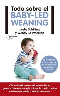 Todo Sobre El Baby-Led Weaning - La Mejor Guia Sobre El Metodo De Alimentacion Mas Efectivo - Leslie Schilling / Wendy Jo Peterson