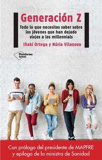 Generacion Z - Todo Lo Que Necesita Saber Sobre Los Jovenes Que Han Dejado Viejos A Los Millennials - Nuria Vilanova / Iñaki Ortega